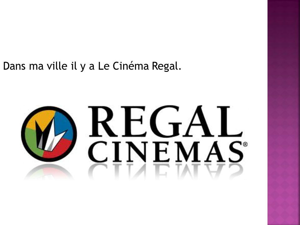 Dans ma ville il y a Le Cinéma Regal.