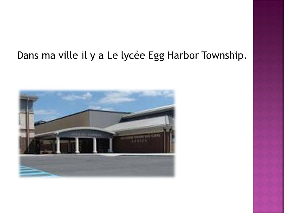 Dans ma ville il y a Le lycée Egg Harbor Township.