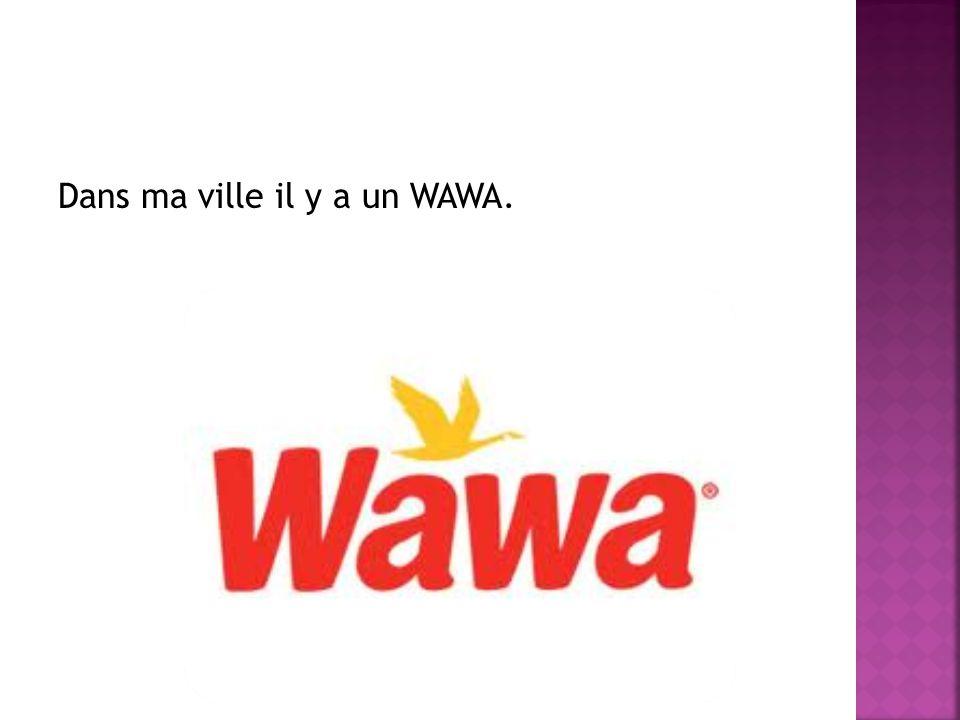 Dans ma ville il y a un WAWA.