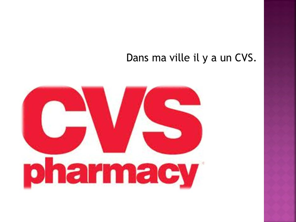 Dans ma ville il y a un CVS.