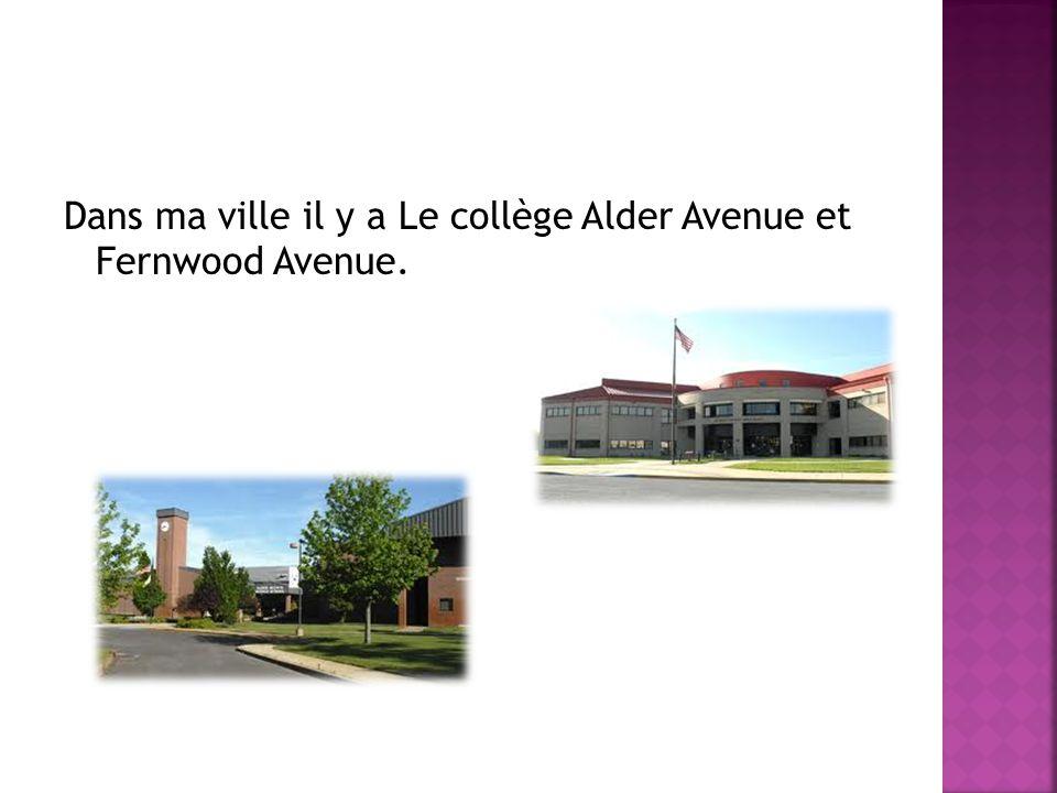 Dans ma ville il y a Le collège Alder Avenue et Fernwood Avenue.