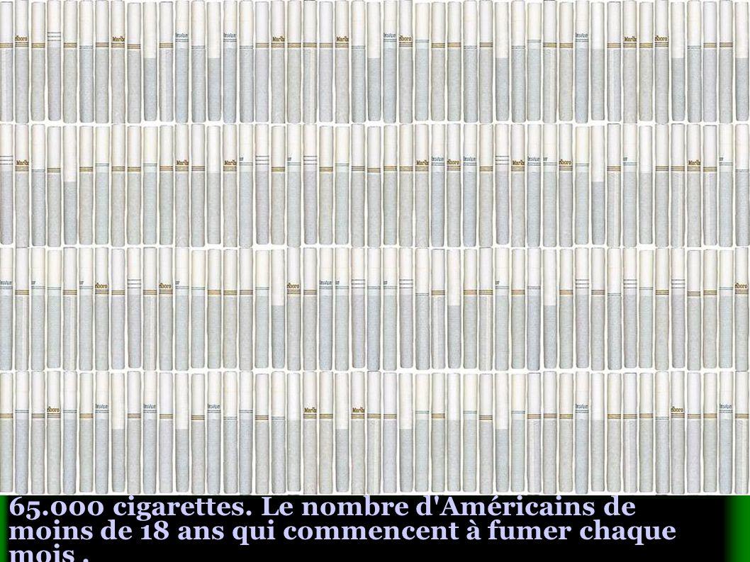 65.000 cigarettes. Le nombre d Américains de moins de 18 ans qui commencent à fumer chaque mois.