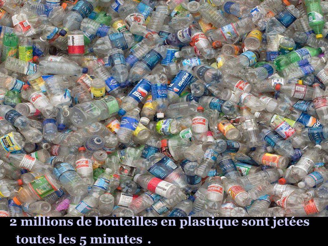 2 millions de bouteilles en plastique sont jetées toutes les 5 minutes.