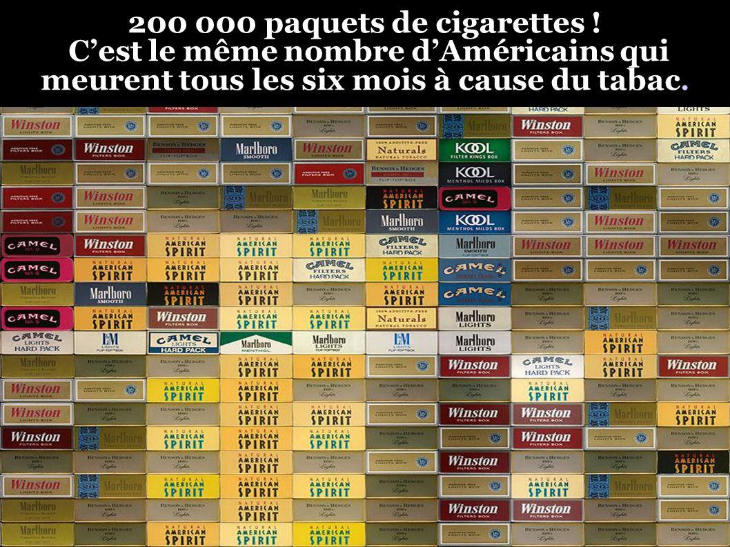200 000 paquets de cigarettes ! C'est le même nombre d'Américains qui meurent tous les six mois à cause du tabac.