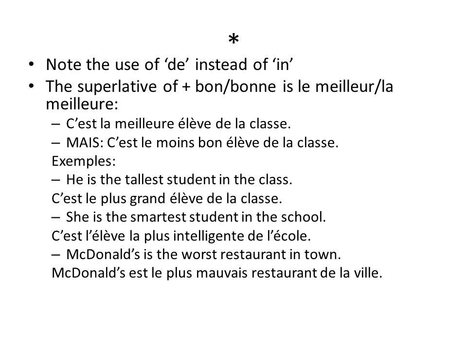 * Note the use of 'de' instead of 'in' The superlative of + bon/bonne is le meilleur/la meilleure: – C'est la meilleure élève de la classe.