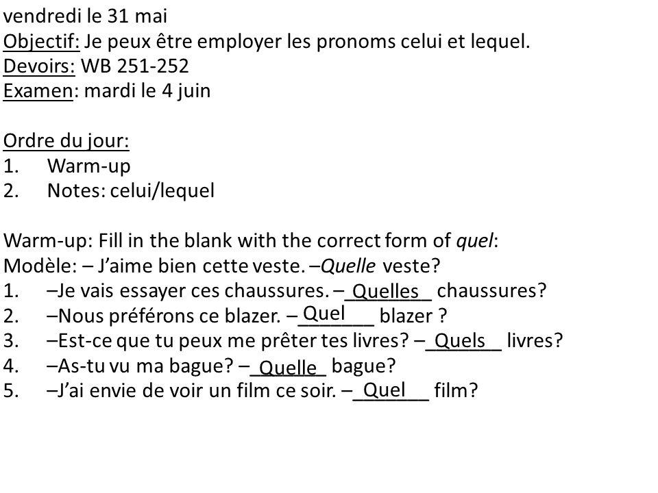 vendredi le 31 mai Objectif: Je peux être employer les pronoms celui et lequel.