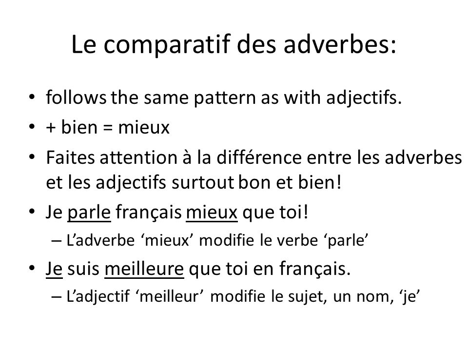 Le comparatif des adverbes: follows the same pattern as with adjectifs.