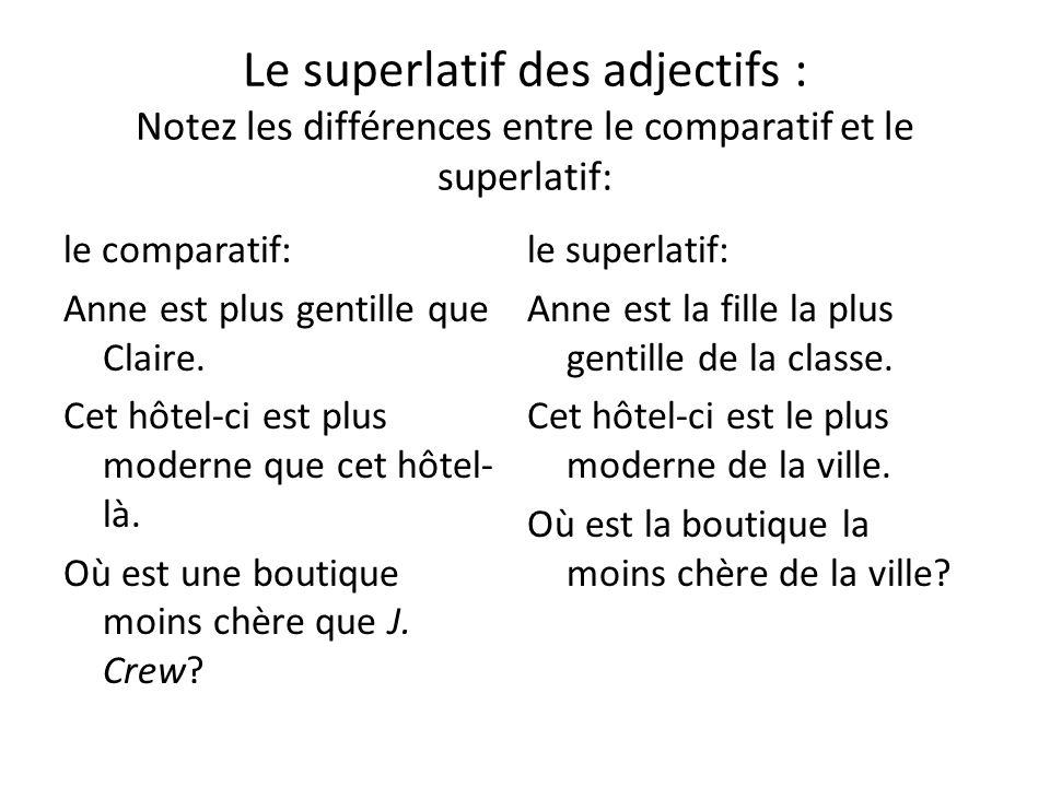Le superlatif des adjectifs : Notez les différences entre le comparatif et le superlatif: le comparatif: Anne est plus gentille que Claire.