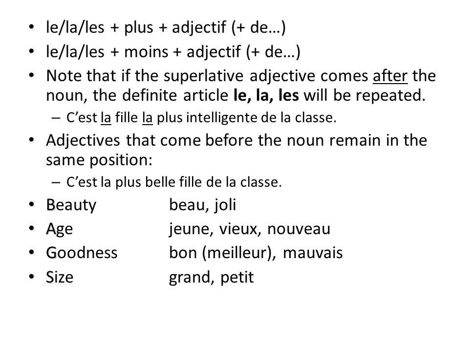 le/la/les + plus + adjectif (+ de…) le/la/les + moins + adjectif (+ de…) Note that if the superlative adjective comes after the noun, the definite article le, la, les will be repeated.