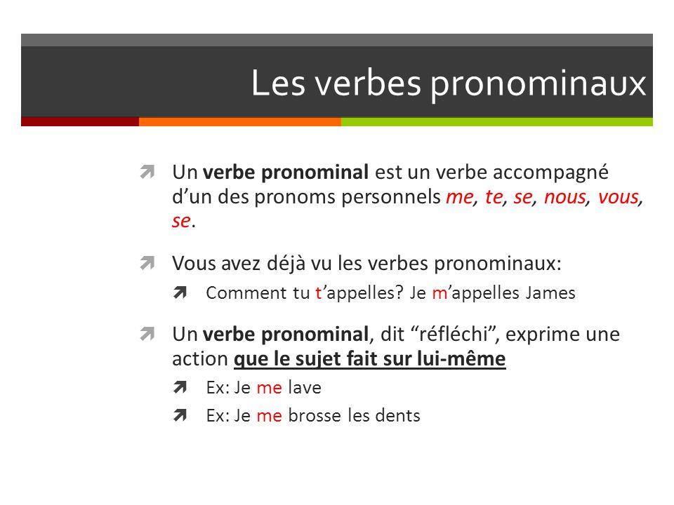 Les verbes pronominaux  Un verbe pronominal est un verbe accompagné d'un des pronoms personnels me, te, se, nous, vous, se.  Vous avez déjà vu les v