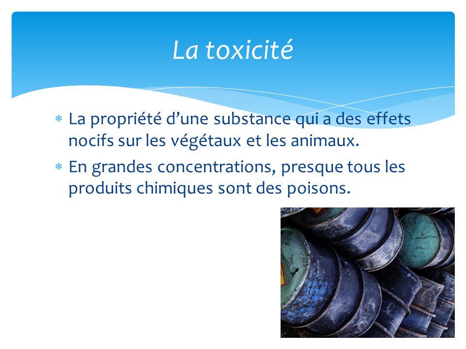  La propriété d'une substance qui a des effets nocifs sur les végétaux et les animaux.  En grandes concentrations, presque tous les produits chimiqu
