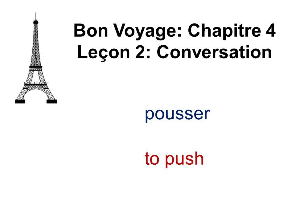 pousser Bon Voyage: Chapitre 4 Leçon 2: Conversation to push