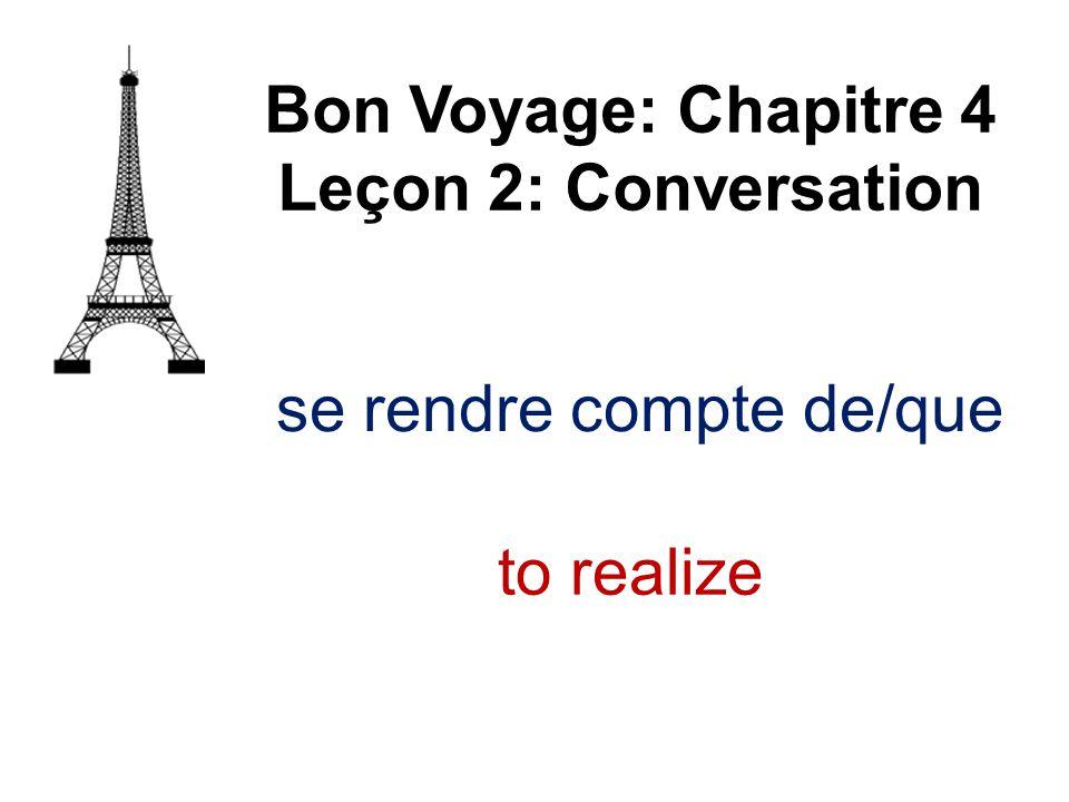 se rendre compte de/que Bon Voyage: Chapitre 4 Leçon 2: Conversation to realize
