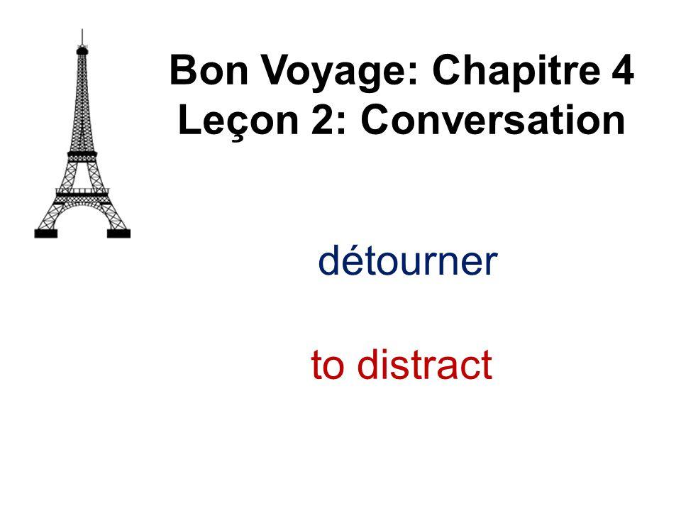 détourner Bon Voyage: Chapitre 4 Leçon 2: Conversation to distract