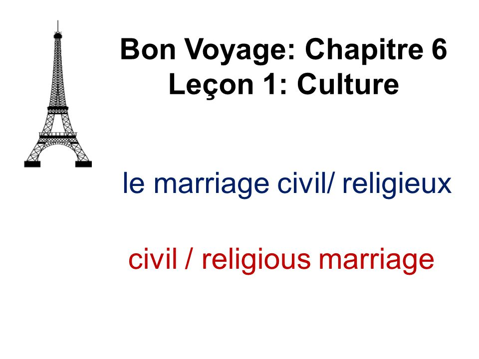 le marriage civil/ religieux Bon Voyage: Chapitre 6 Leçon 1: Culture civil / religious marriage