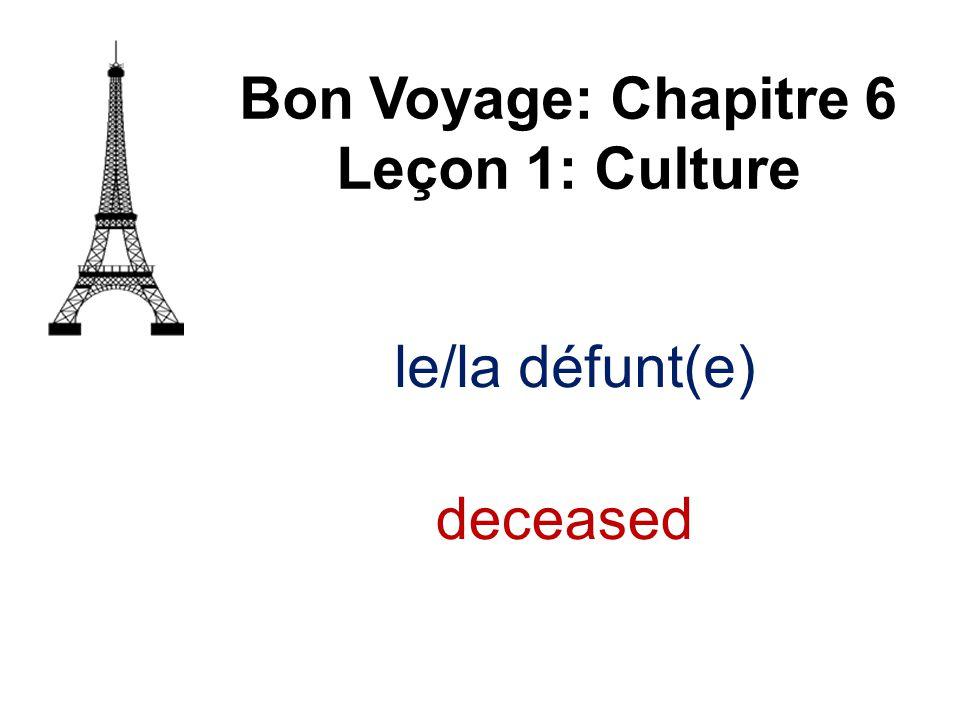 le/la défunt(e) Bon Voyage: Chapitre 6 Leçon 1: Culture deceased