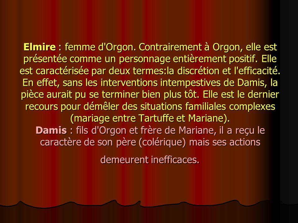 Personnages Madame Pernelle : mère d Orgon et favorable à Tartuffe qui est, d après elle, un personnage pieux et respectable.