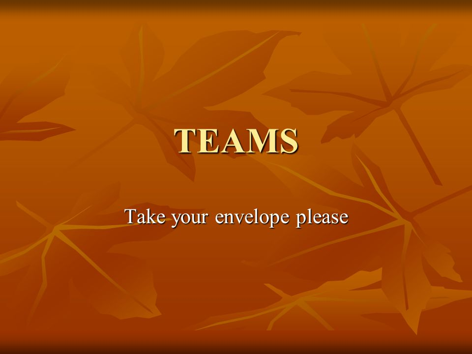 TEAMS Take your envelope please