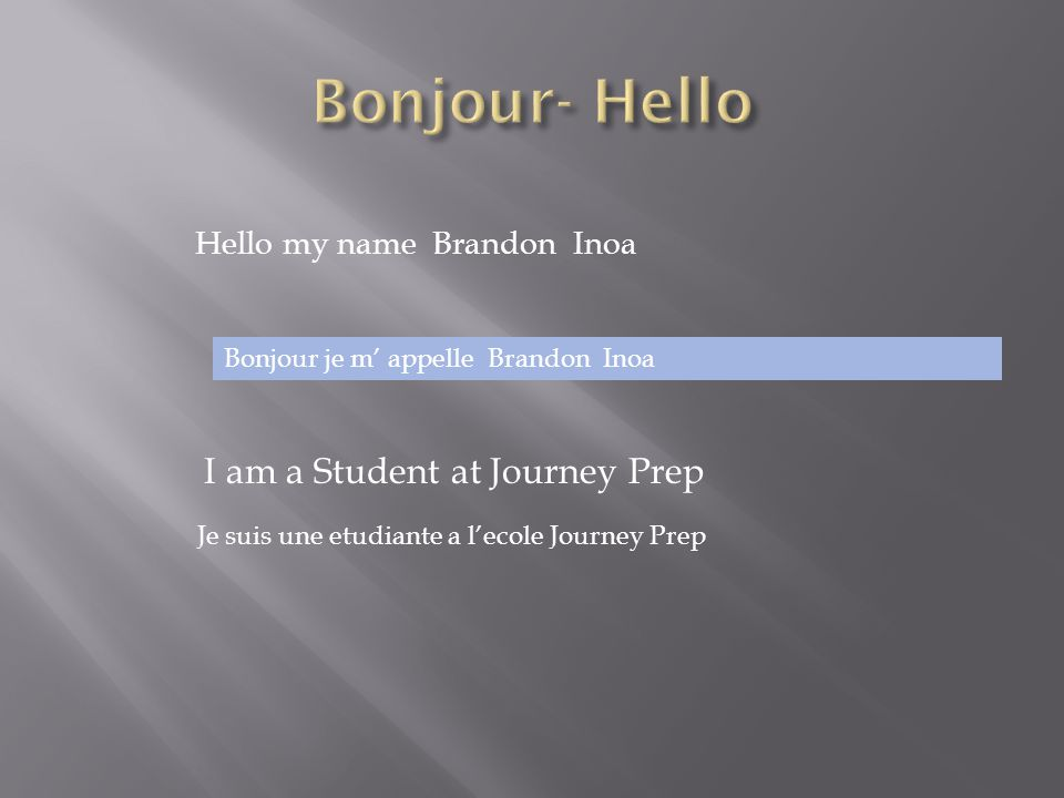 Hello my name Brandon Inoa I am a Student at Journey Prep Bonjour je m' appelle Brandon Inoa Je suis une etudiante a l'ecole Journey Prep