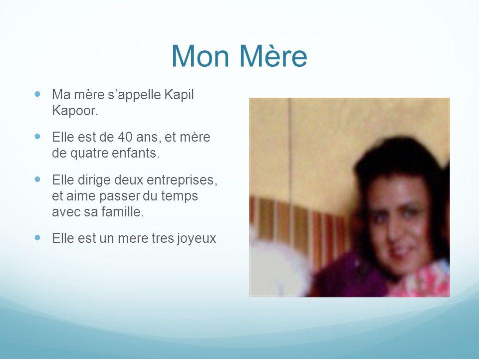 Mon Mère Ma mère s'appelle Kapil Kapoor.Elle est de 40 ans, et mère de quatre enfants.