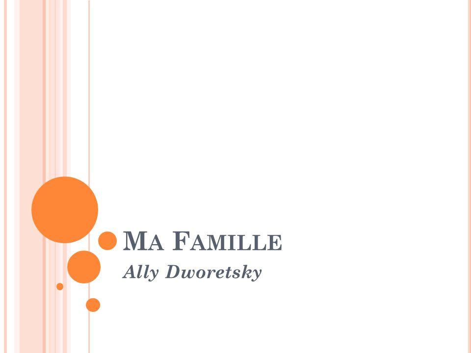 M A F AMILLE Ally Dworetsky