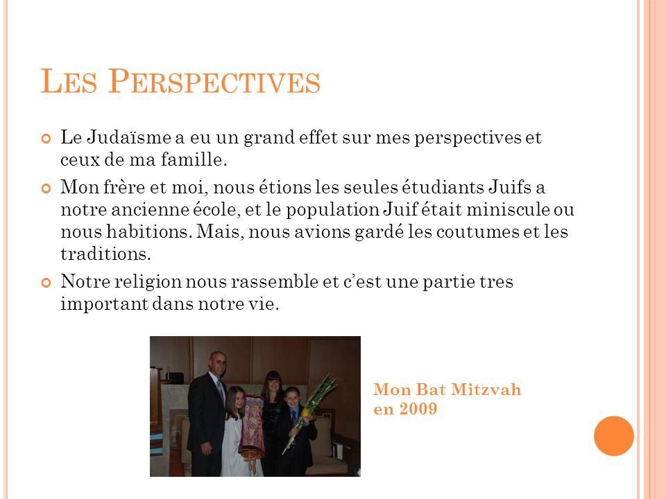 L ES P ERSPECTIVES Le Judaïsme a eu un grand effet sur mes perspectives et ceux de ma famille.
