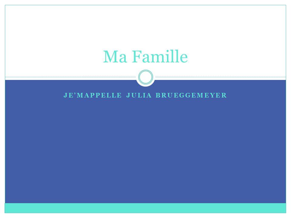 JE'MAPPELLE JULIA BRUEGGEMEYER Ma Famille