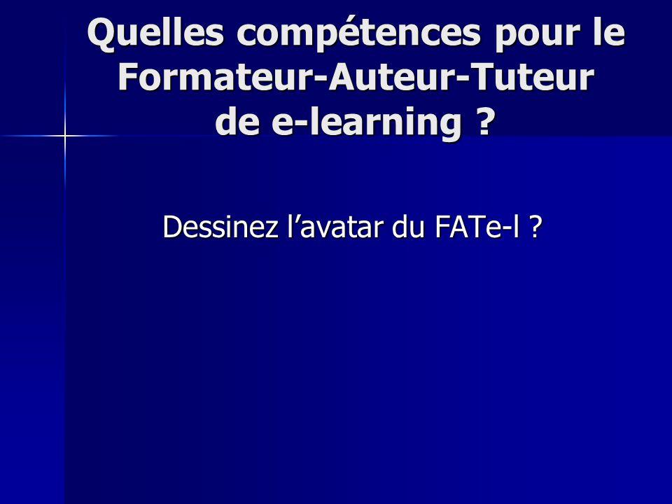 Quelles compétences pour le Formateur-Auteur-Tuteur de e-learning Dessinez l'avatar du FATe-l