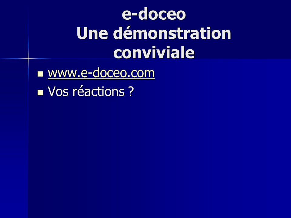 e-doceo Une démonstration conviviale www.e-doceo.com www.e-doceo.com www.e-doceo.com Vos réactions .
