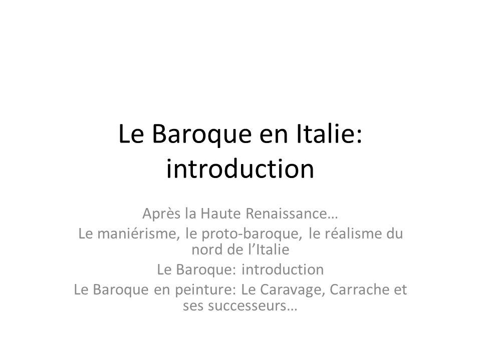 Le Baroque en Italie: introduction Après la Haute Renaissance… Le maniérisme, le proto-baroque, le réalisme du nord de l'Italie Le Baroque: introducti
