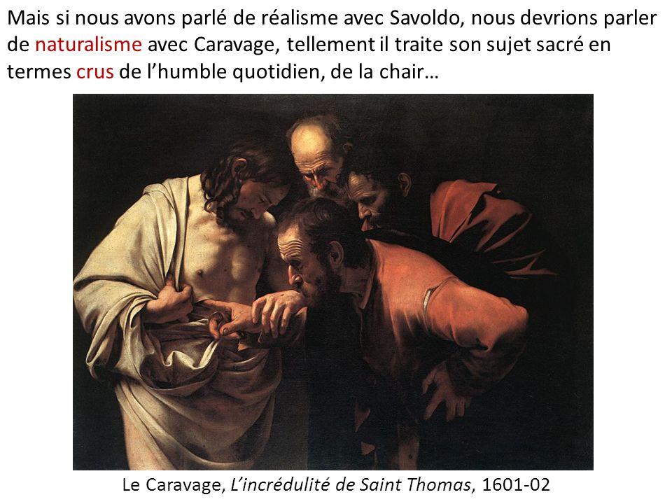 Le Caravage, L'incrédulité de Saint Thomas, 1601-02 Mais si nous avons parlé de réalisme avec Savoldo, nous devrions parler de naturalisme avec Carava