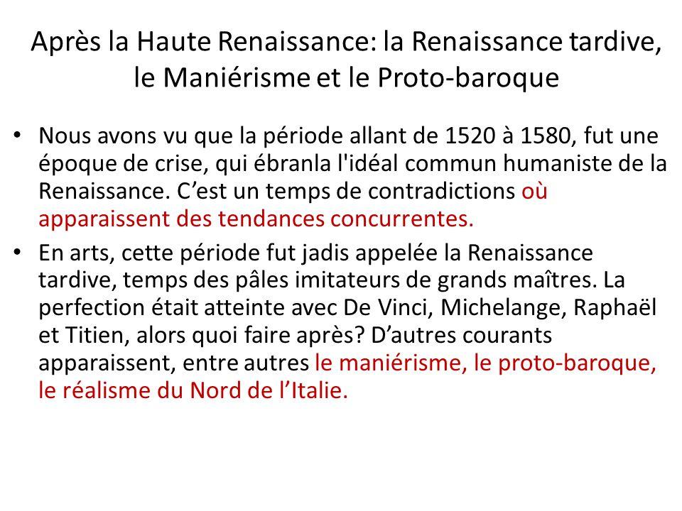 Après la Haute Renaissance: la Renaissance tardive, le Maniérisme et le Proto-baroque Nous avons vu que la période allant de 1520 à 1580, fut une époq