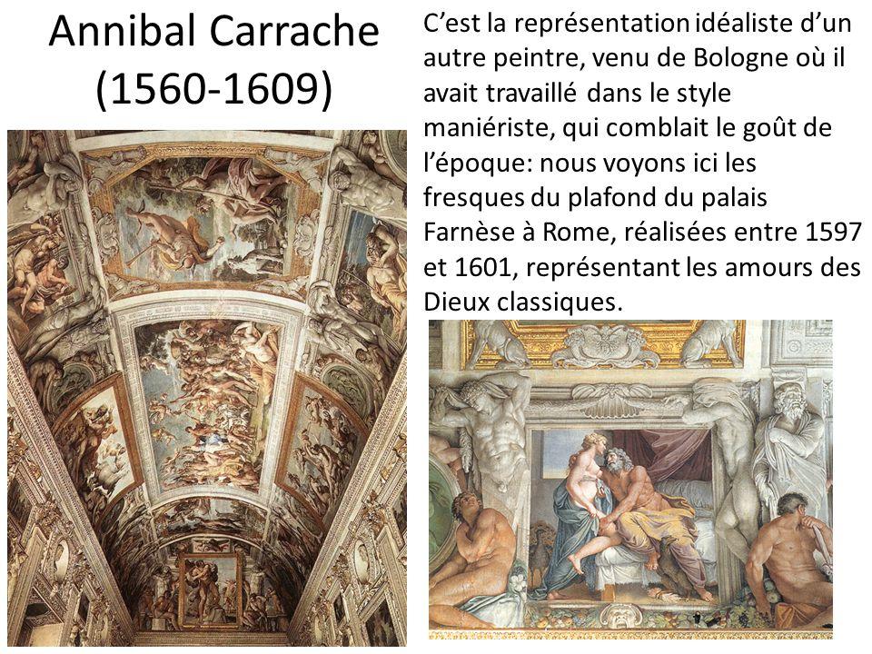 Annibal Carrache (1560-1609) C'est la représentation idéaliste d'un autre peintre, venu de Bologne où il avait travaillé dans le style maniériste, qui