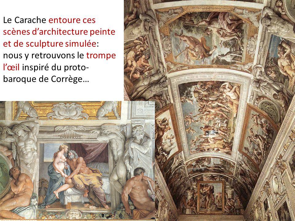 Le Carache entoure ces scènes d'architecture peinte et de sculpture simulée: nous y retrouvons le trompe l'œil inspiré du proto- baroque de Corrège…