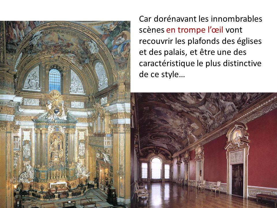 Car dorénavant les innombrables scènes en trompe l'œil vont recouvrir les plafonds des églises et des palais, et être une des caractéristique le plus