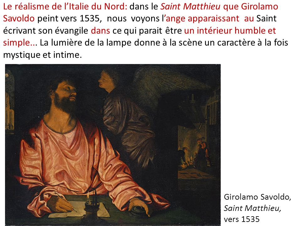 Le réalisme de l'Italie du Nord: dans le Saint Matthieu que Girolamo Savoldo peint vers 1535, nous voyons l'ange apparaissant au Saint écrivant son év