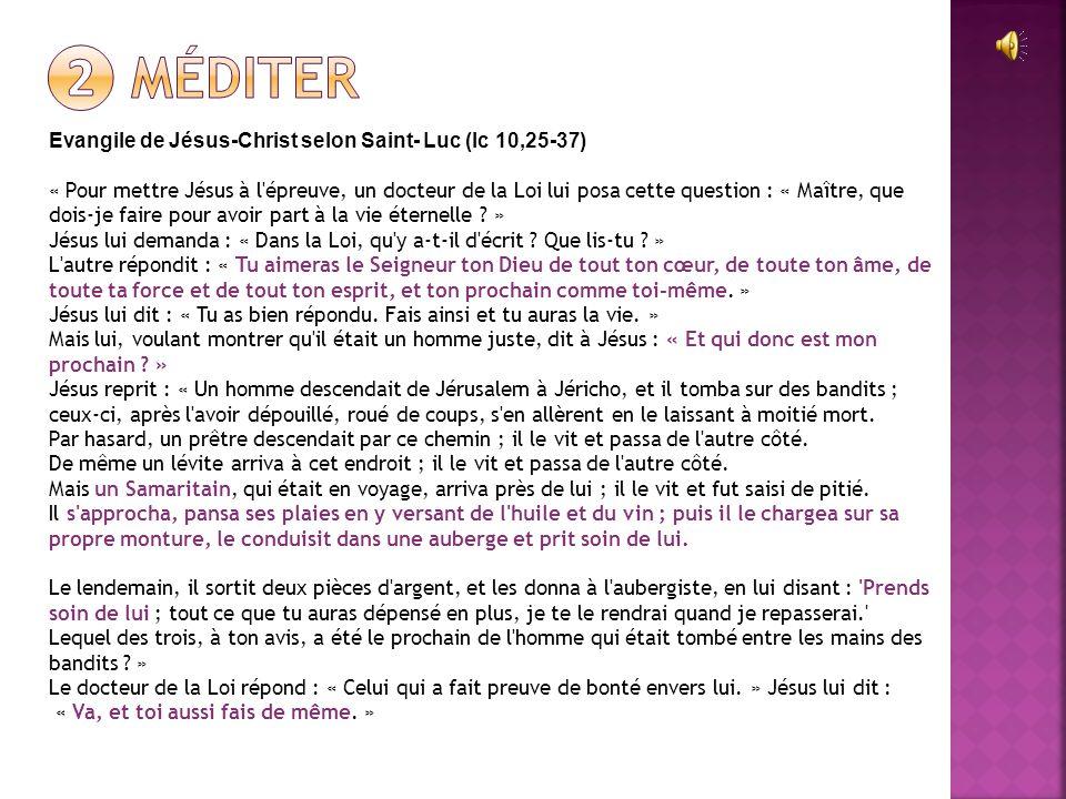 Evangile de Jésus-Christ selon Saint- Luc (lc 10,25-37) « Pour mettre Jésus à l épreuve, un docteur de la Loi lui posa cette question : « Maître, que dois-je faire pour avoir part à la vie éternelle .