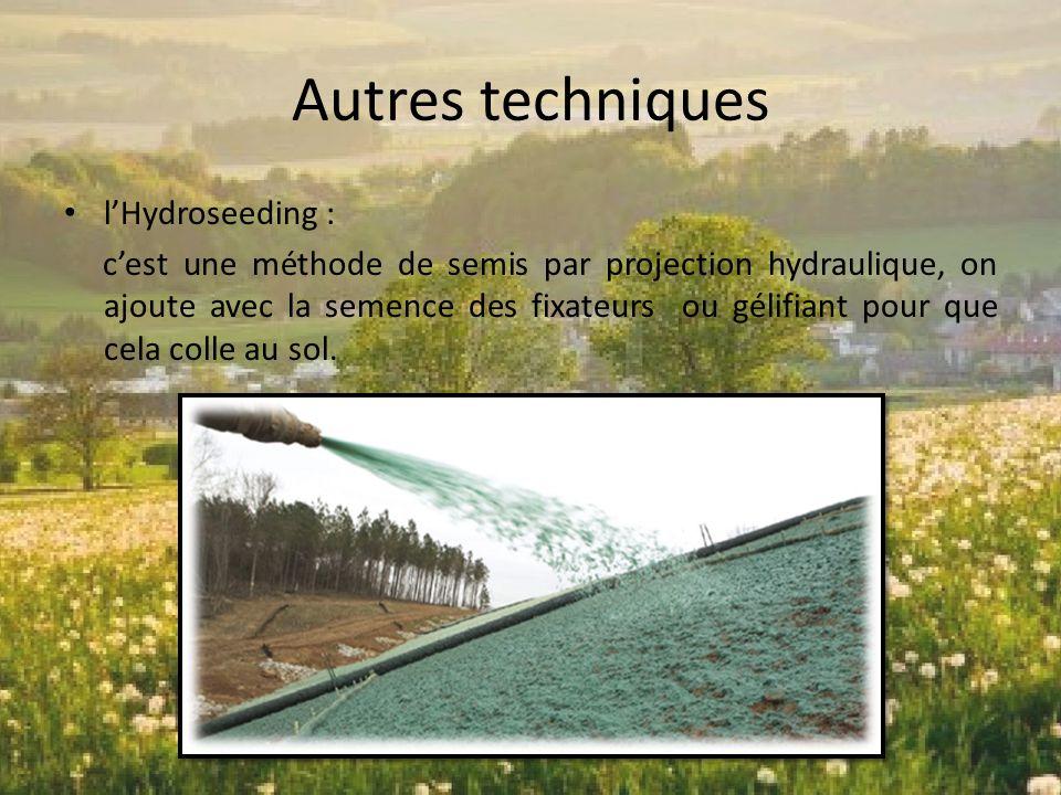 Autres techniques l'Hydroseeding : c'est une méthode de semis par projection hydraulique, on ajoute avec la semence des fixateurs ou gélifiant pour qu