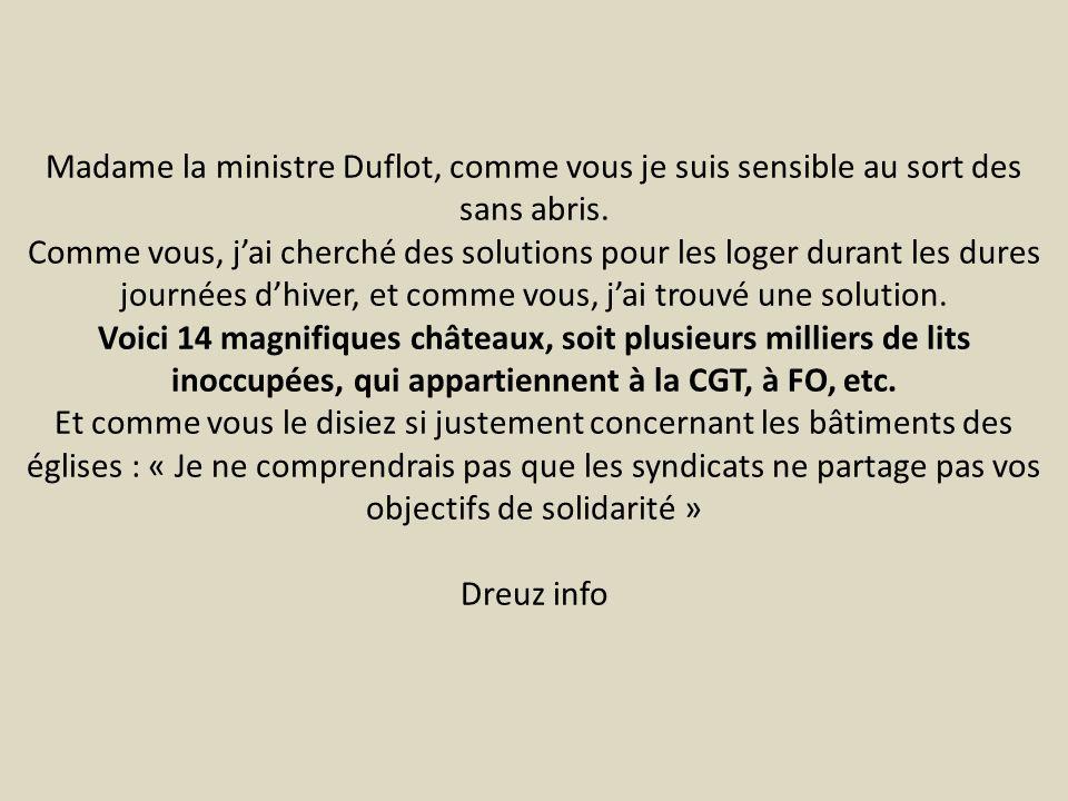 Madame la ministre Duflot, comme vous je suis sensible au sort des sans abris.