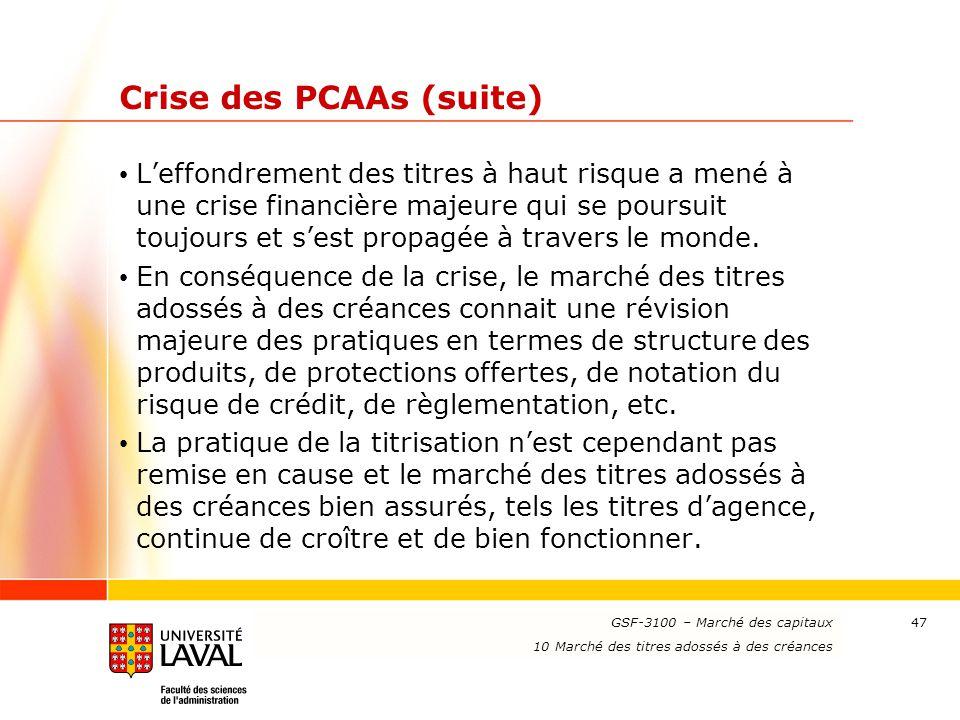 www.ulaval.ca 47 Crise des PCAAs (suite) L'effondrement des titres à haut risque a mené à une crise financière majeure qui se poursuit toujours et s'e