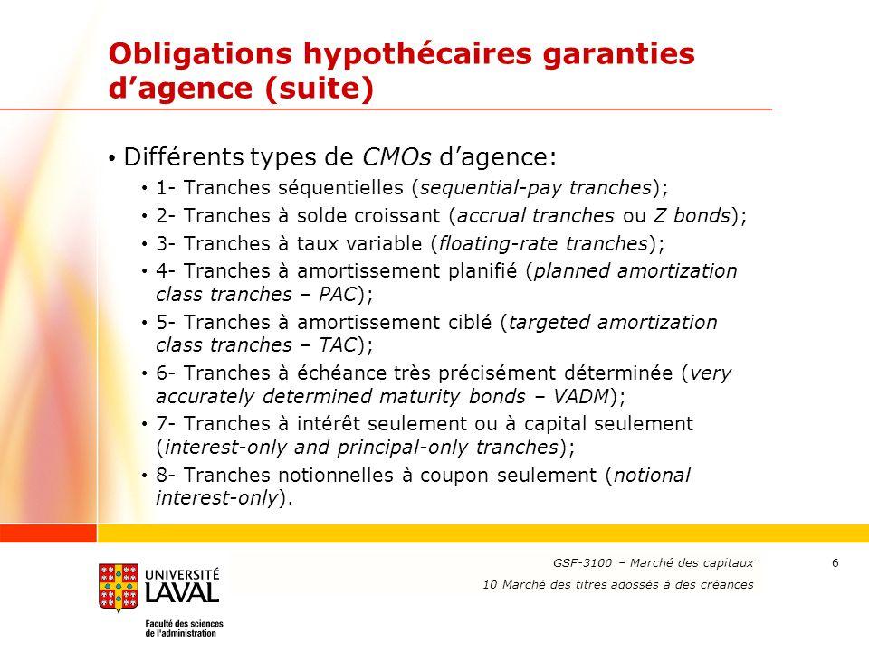 www.ulaval.ca 6 Obligations hypothécaires garanties d'agence (suite) Différents types de CMOs d'agence: 1- Tranches séquentielles (sequential-pay tran