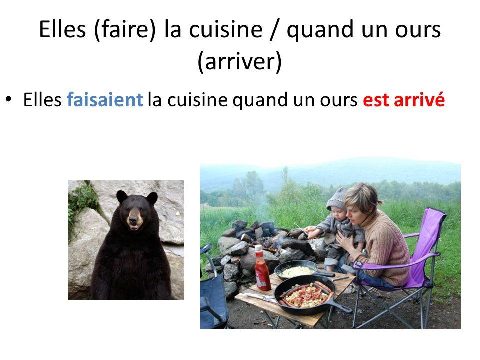 Elles (faire) la cuisine / quand un ours (arriver) Elles faisaient la cuisine quand un ours est arrivé