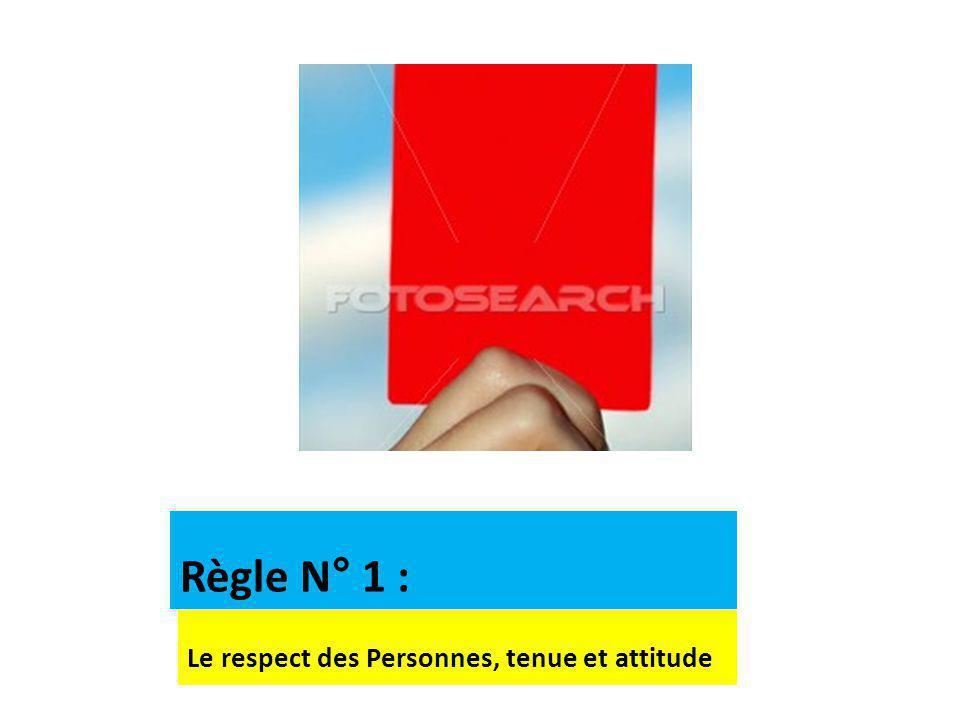 Le respect des Personnes, tenue et attitude Règle N° 1 :