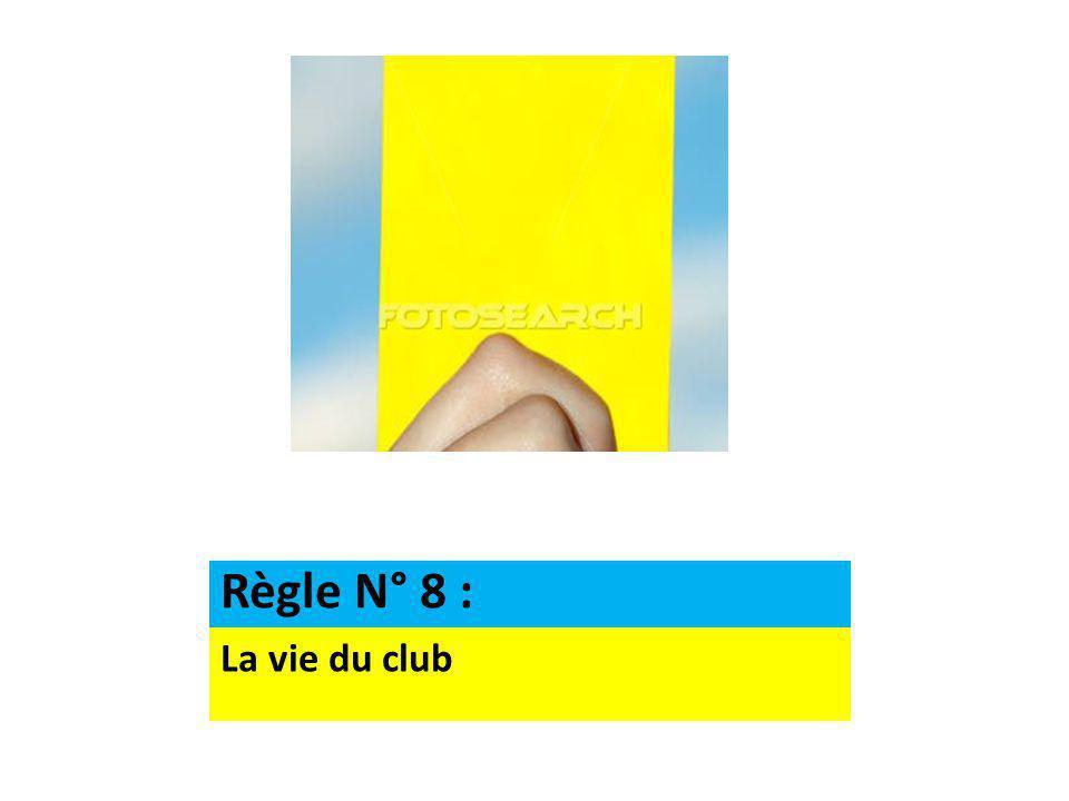 La vie du club Règle N° 8 :