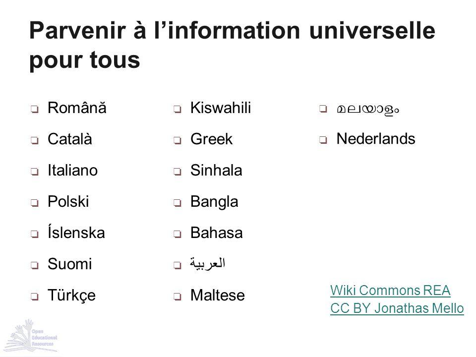 Parvenir à l'information universelle pour tous Wiki Commons REA CC BY Jonathas Mello ❏ Română ❏ Català ❏ Italiano ❏ Polski ❏ Íslenska ❏ Suomi ❏ Türkçe