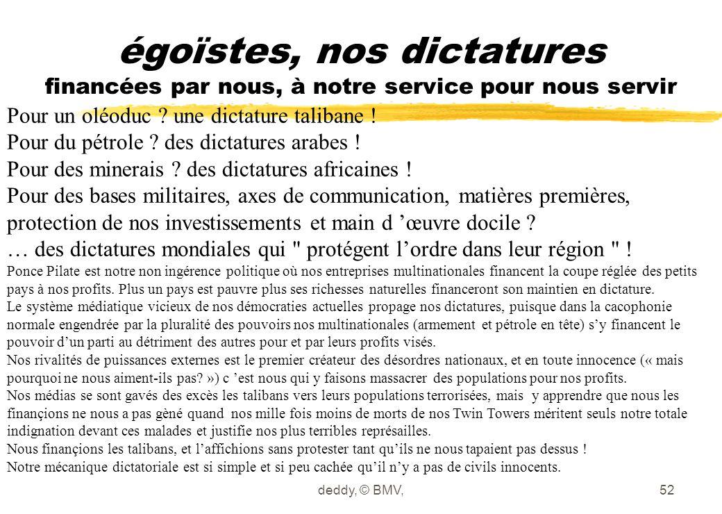deddy, © BMV,52 égoïstes, nos dictatures financées par nous, à notre service pour nous servir Pour un oléoduc ? une dictature talibane ! Pour du pétro