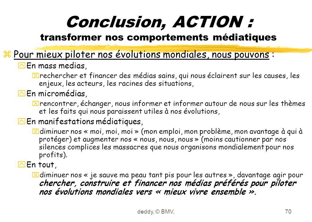 deddy, © BMV,70 Conclusion, ACTION : transformer nos comportements médiatiques zPour mieux piloter nos évolutions mondiales, nous pouvons : yEn mass m