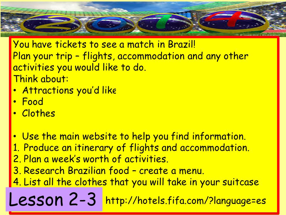 You have tickets to see a match in Brazil.