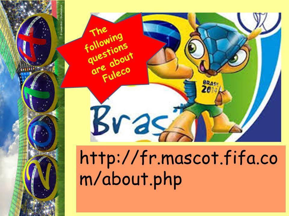 Comment s'appelle la mascotte de Brésil 2014.= What is the name of the Brazil 2014 mascot.