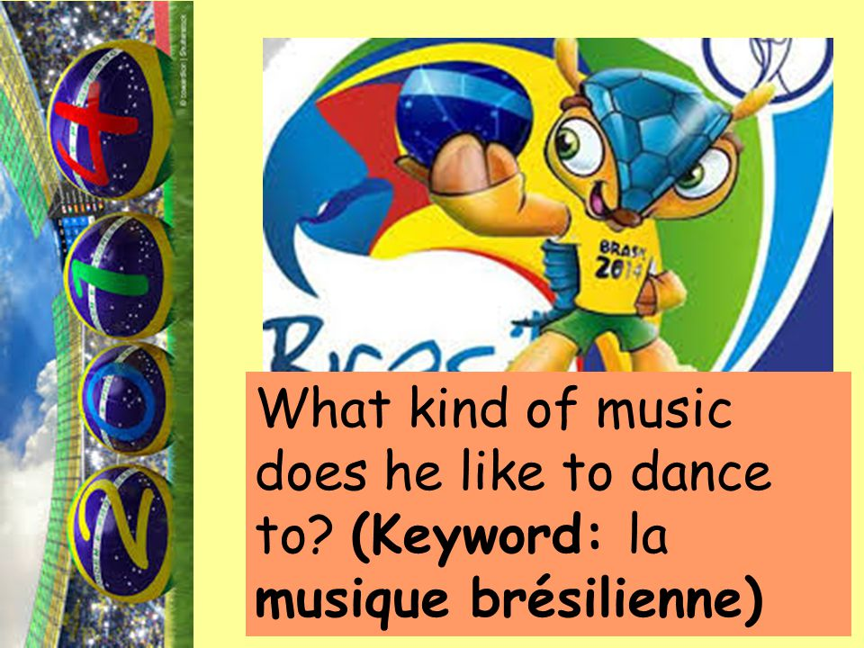 What kind of music does he like to dance to? (Keyword: la musique brésilienne)